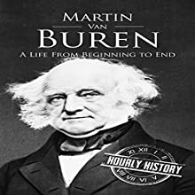 Martin Van Buren: A Life from Beginning to End Audiobook by Hourly History Narrated by Arthur Rowan