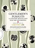 Gentlemen's Pursuits: A Country Miscellany for the Discerning (COUNTRY LIFE)