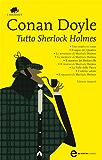 Tutto Sherlock Holmes (eNewton Classici) (Italian Edition)