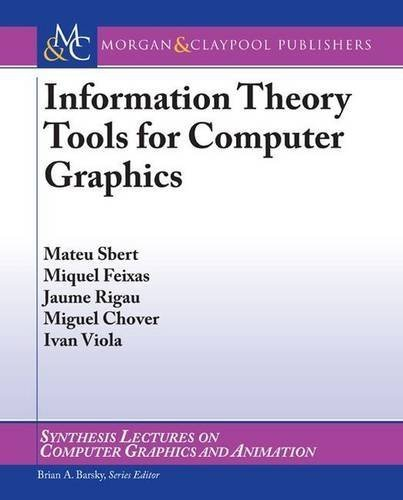 Information Theory Tools for Computer Graphics (Synthesis Lectures on Computer Graphics and Animation) by Mateu Sbert (2009-09-01)