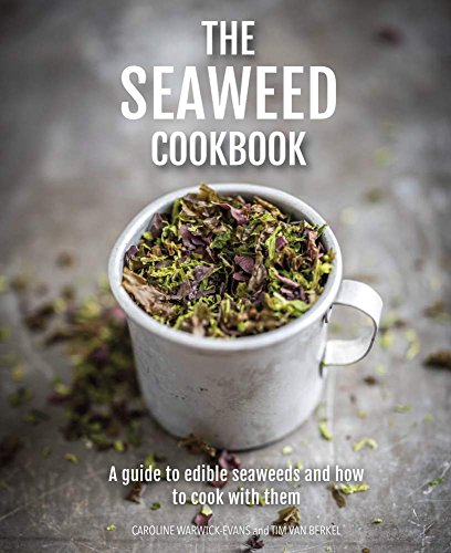 The Seaweed Cookbook: A Guide to Edible Seaweeds and how to Cook with Them by Caroline Warwick-Evans, Tim van Berkel