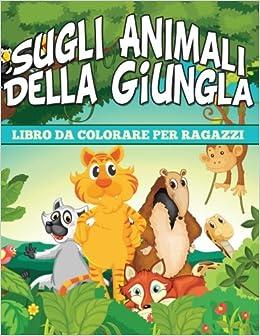 Libro Da Colorare Per Ragazzi Sugli Animali Della Giungla