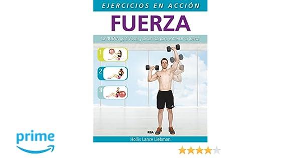 Ejercicio en acción: Fuerza (PRACTICA): Amazon.es: HOLLIS LANCE LIEBMAN, MARIA DEL CARMEN ESCUDERO MILLAN: Libros
