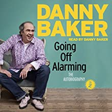 Going Off Alarming: The Autobiography: Vol 2 Audiobook by Danny Baker Narrated by Danny Baker