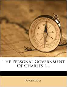 The Personal Government Of Charles I.: Anonymous: 9781278009810