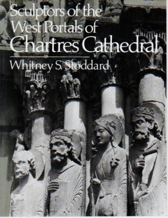 Sculptors of the West Portraits of Chartres Cathedral: Their Origins in Romanesque and Their Role in Chartrain Sculpture : Including the West Portals of Saint-Denis and Chartres, Harvard, 1952