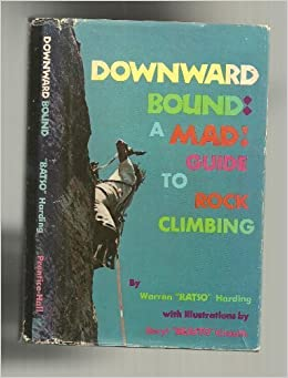 Downward bound: A mad guide to rock climbing ¨C 1975
