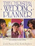 The Christian Wedding Planner, Ruth Muzzy and R. Kent Hughes, 0842302530