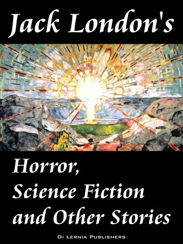 Jack London's Horror, Science Fiction and Other Stories (Annotated)