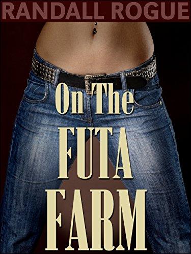 On The Futa Farm: (Hucow, Futa, Genderswap, and more)