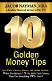 10 Golden Money Tips: In a World of Greedy Bankers And Volatile Markets - What The Richest 1% Do With Their Money That The Remaining 99% Don't!