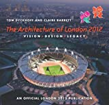 The Architecture of London 2012 - Vision, Designand legacy of the Olympic and Paralympic Games:An Of