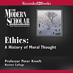 The Modern Scholar: Ethics: A History of Moral Thought