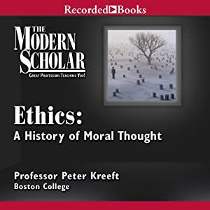The Modern Scholar: Ethics: A History of Moral Thought Vortrag