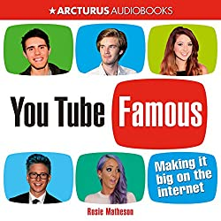 YouTube Famous: Making It Big on the Internet