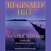An April Shroud: Dalziel and Pascoe Series, Book 4 | Reginald Hill