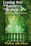 Leaning over the Banisters of Heaven, Walter Albritton, 1453761160