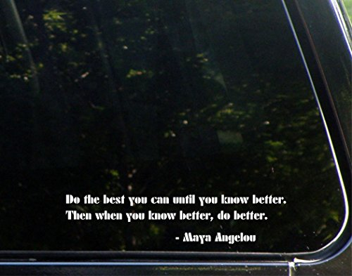 (Sweet Tea Decals Do The Best You Can Until You Know Better. Maya Angelou - 8 3/4