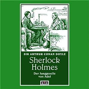 Der Junggeselle von Adel (Die Abenteuer des Sherlock Holmes) Hörbuch