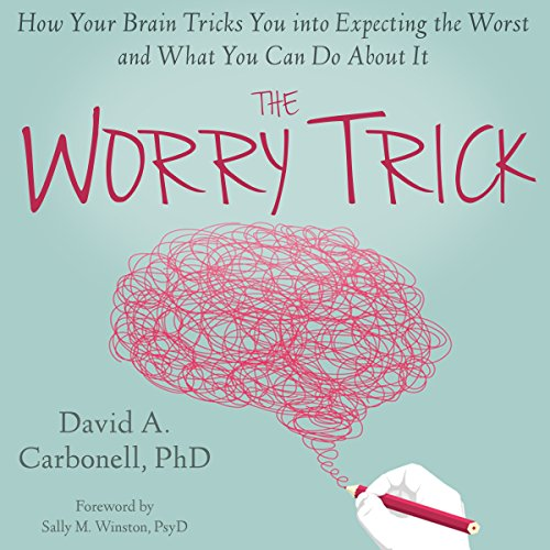 The Worry Trick: How Your Brain Tricks You into Expecting the Worst and What You Can Do About It cover