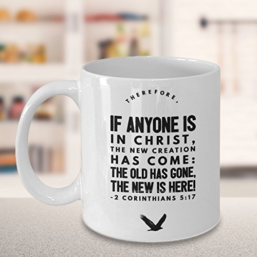 "Bible Verse Quotes Mug – 2 Corinthians 5 17: ""Therefore, If Anyone Is In Christ, The New Creation Has Come: The Old Has Gone, The New Is Here!""; Corinthians Quote Inspirational Coffee Mug"