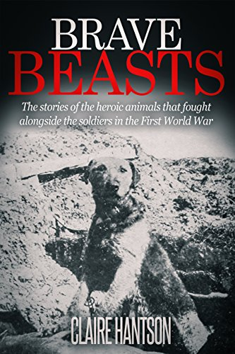 Heroic Animal (Brave Beasts: The Stories of the Heroic Animals that fought alongside the Soldiers in the First World War)
