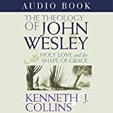 The Theology of John Wesley: Holy Love and the