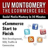 Ecommerce Start to Finish: Web Development, Seo, Traffic & Conversion [Clean]