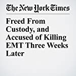 Freed From Custody, and Accused of Killing EMT Three Weeks Later | James C. Mckinley Jr.