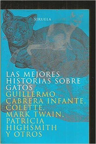 Las Mejores Historias Sobre Gatos (Spanish Edition): Guillermo Cabrera Infante: 9788478444304: Amazon.com: Books