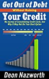 GET OUT OF DEBT WITHOUT RUINING YOUR CREDIT: MY JOURNEY OF CONSOLIDATING CREDIT CARDS, AND WHY IT MAY NOT BE YOUR BEST OPTION