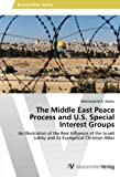 The Middle East Peace Process and U. S. Special Interest Groups, Abdou Mahmoud M. A., 3639479041