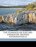 The Elements of Electro-Chemistry Treated Experimentally, Robert Theodor Wilhelm Lüpke and M. M. Pattison 1848-1931 Muir, 1177660431