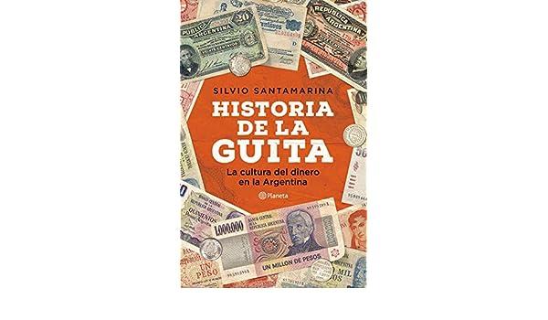 Amazon.com: Historia de la guita: La cultura del dinero en la Argentina (Spanish Edition) eBook: Silvio Santamarina: Kindle Store
