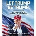 Let Trump Be Trump: The Inside Story of His Rise to the Presidency Hörbuch von Corey R. Lewandowski, David N. Bossie Gesprochen von: Peter Berkrot