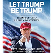 Let Trump Be Trump: The Inside Story of His Rise to the Presidency Audiobook by Corey R. Lewandowski, Dave N. Bossie Narrated by Peter Berkrot