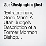 'Extraordinary, Good Man': A Utah Judge's Description of a Former Mormon Bishop Convicted of Rape | Kristine Phillips