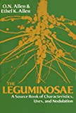 The Leguminosae : A Source Book of Characteristics, Uses and Nodulation, Allen, O. N. and Allen, Ethel K., 0299084000