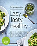 Easy. Tasty. Healthy.: All Recipes Free from Gluten, Dairy, Sugar, Soya, Eggs and Yeast