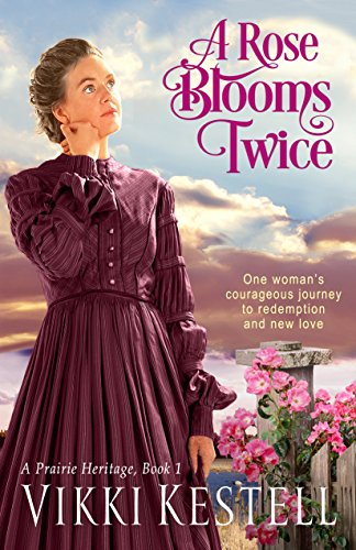 A Rose Blooms Twice (A Prairie Heritage, Book 1) by [Kestell, Vikki]