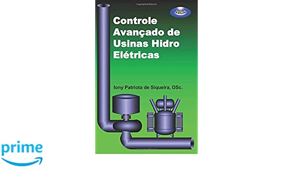 Controle Avançado de Usinas Hidro Elétricas (Portuguese Edition): Dr. Iony Patriota de Siqueira: 9781980333036: Amazon.com: Books
