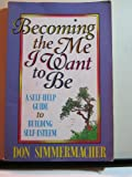 Becoming the Me I Want to Be, Don G. Simmermacher, 1568750552