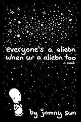 Everyone's a Aliebn When Ur a Aliebn Too: A Book Hardcover