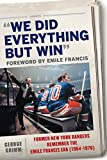 We Did Everything But Win: Former New York Rangers Remember the Emile Francis Era (1964-1976)