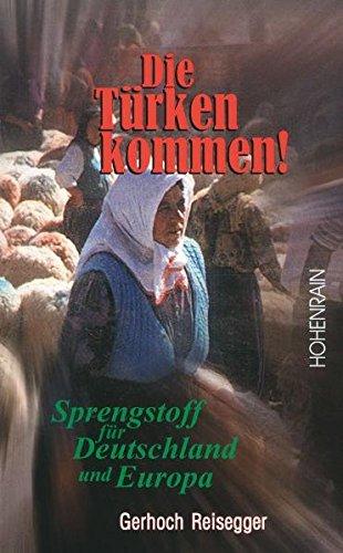 Die Türken kommen: Sprengstoff für Deutschland und Europa