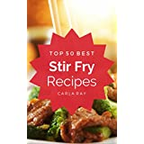 Rühren Fry: Top 50 Best Stir Fry Recipes – The Quick, Easy, & Delicious Everyday Cookbook!