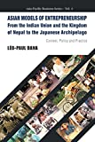 Asian Models Of Entrepreneurship -- From The Indian Union And The Kingdom Of Nepal To The Japanese Archipelago: Context, Policy And Practice (Asia-pacific Business)