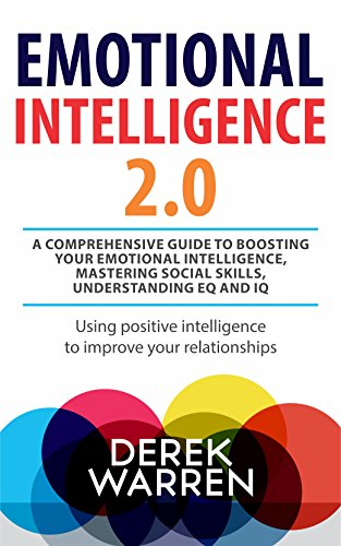 Emotional Intelligence 2.0 : A comprehensive Guide to Boosting your Emotional Intelligence, Mastering social skills, Understanding EQ and IQ: Using positive ... improve your relationship (English Edition)