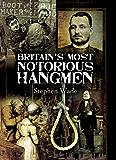 Britain's Most Notorious Hangmen