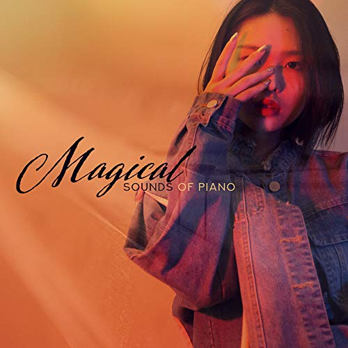 Magical Sounds of Piano: Beautiful Compilation of Soft Piano Melodies, Relaxing Music, Best Instrumentals of 2019